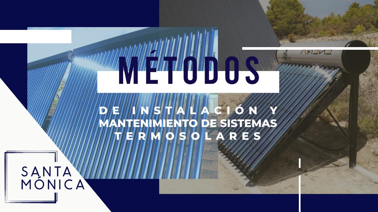 Metodos De Instalación Y Mantenimiento De Sistemas Termosolares
